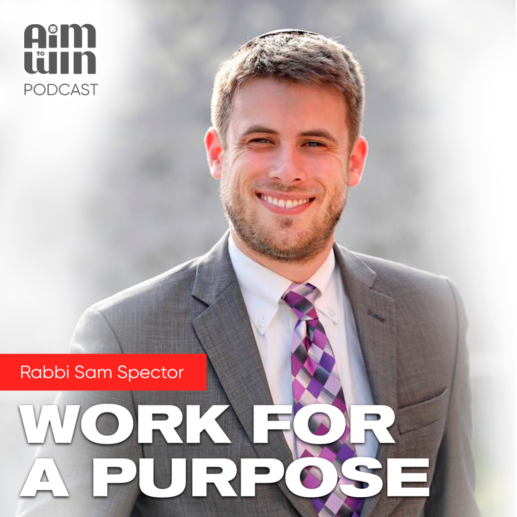 Aim To Win Work For a Purpose with Sam Spector