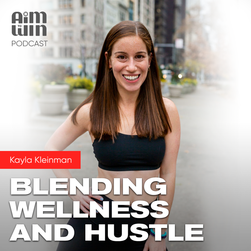 Blending Wellness and Hustle with Kayla Kleinman