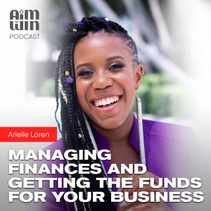 Managing Finances and Getting the Funds for Your Business with Arielle Loren