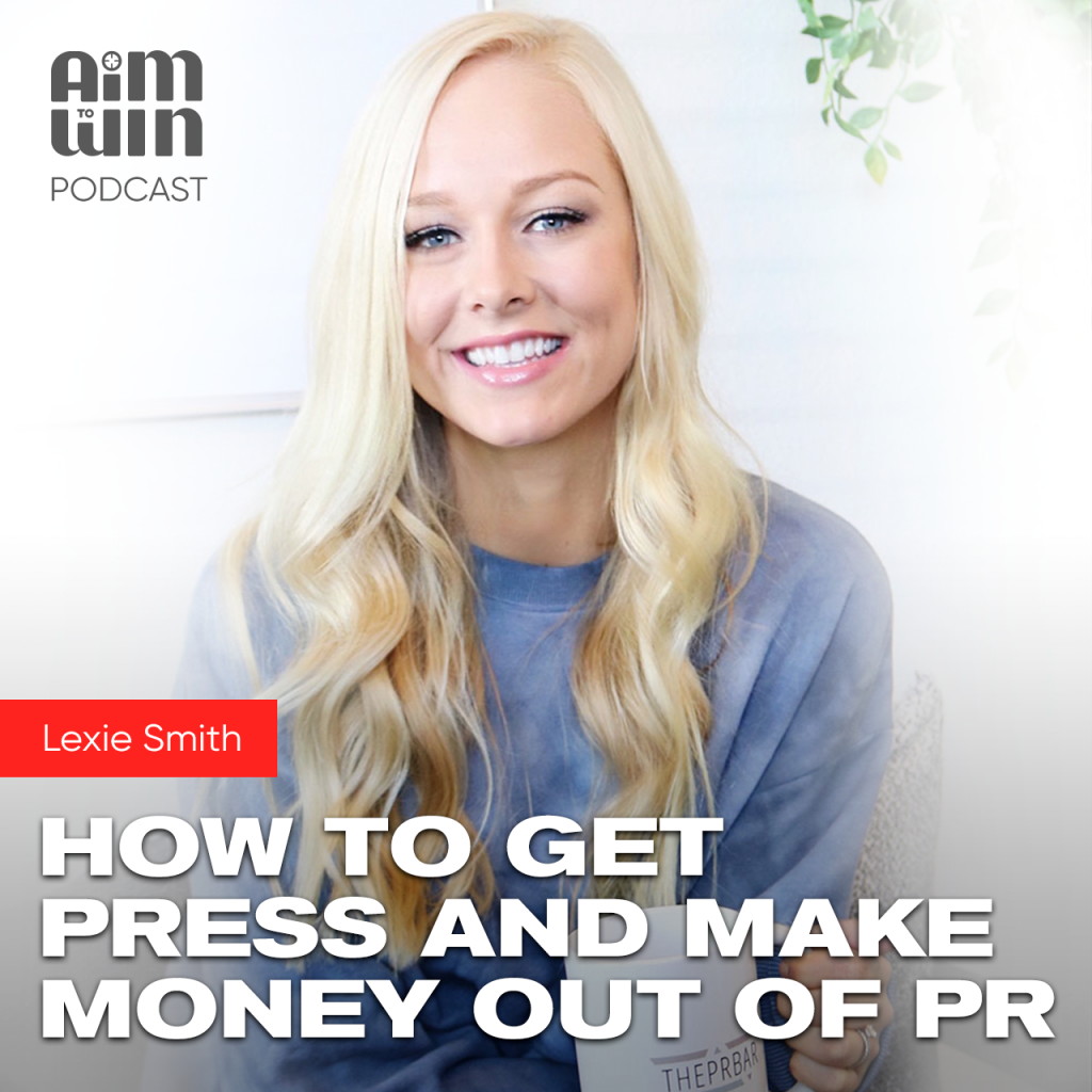 How to Get Press and Make Money Out of PR with Lexie Smith