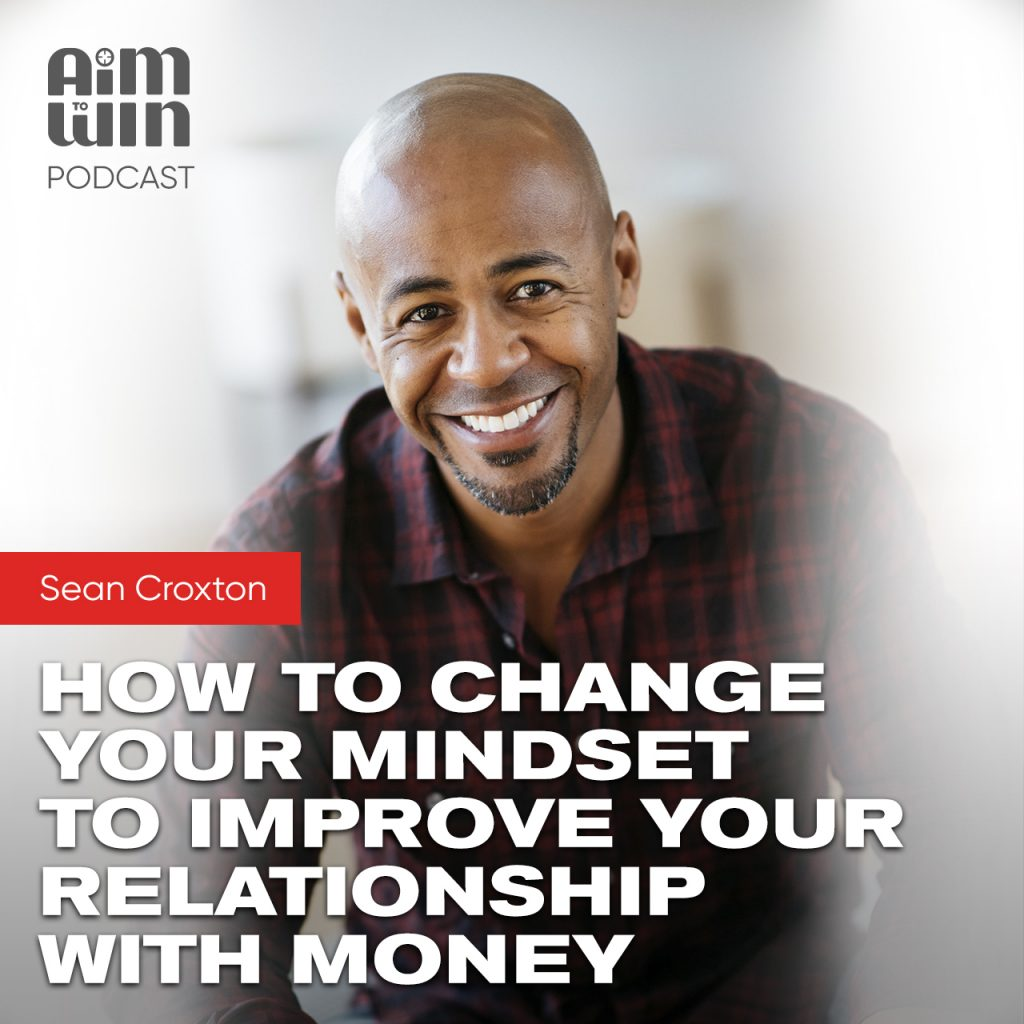 How to Change your Mindset to Improve your Relationship with Money with Sean Croxton