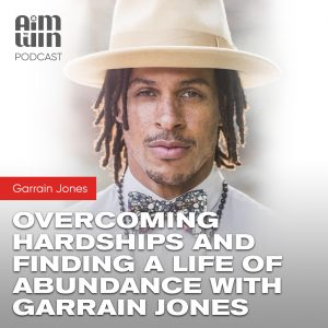 Overcoming Hardships and Finding a Life of Abundance with Garrain Jones
