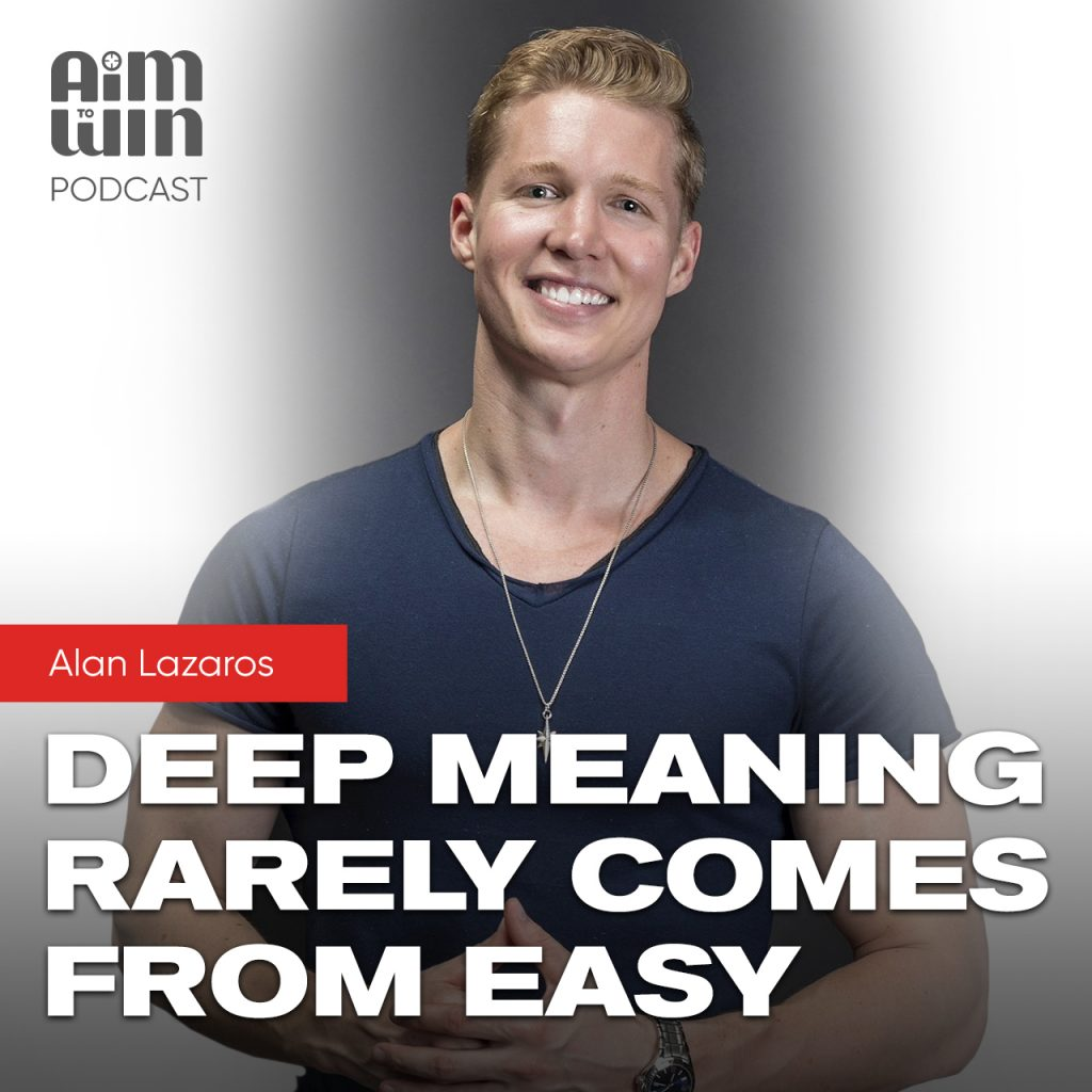 Deep Meaning Rarely Comes From Easy with Alan Lazaros
